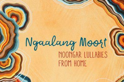Ngaalang Moort: Noongar Lullabies from Home Album