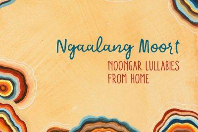 Ngaalang Moort: Noongar Lullabies From Home Songbook